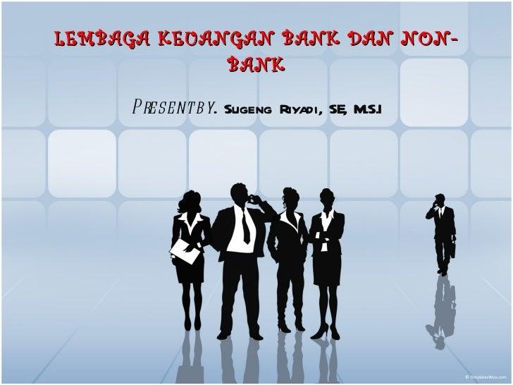 LEMBAGA KEUANGAN BANK DAN NON-BANK Present by . Sugeng Riyadi, SE, M.S.I