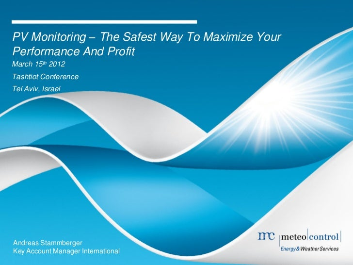 PV Monitoring – The Safest Way To Maximize YourPerformance And ProfitMarch 15th 2012Tashtiot ConferenceTel Aviv, IsraelAnd...