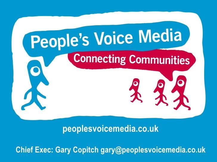 peoplesvoicemedia.co.uk Chief Exec: Gary Copitch gary@peoplesvoicemedia.co.uk