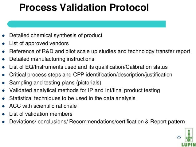 process validation protocol and report To trigger changes in the validation strategy if there is any unanticipated developments d a written validation protocol is also a basic requirement of regulatory agencies.