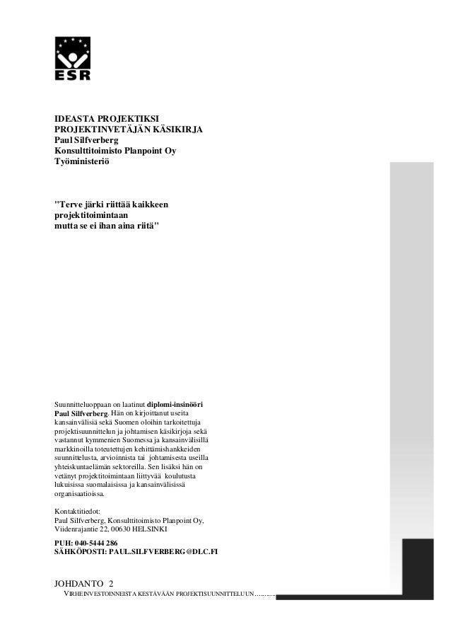 """IDEASTA PROJEKTIKSIPROJEKTINVETÄJÄN KÄSIKIRJAPaul SilfverbergKonsulttitoimisto Planpoint OyTyöministeriö""""Terve järki riitt..."""