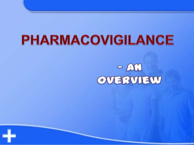 Pharmakon = drug Vigilare = to keep watch  Development of science and regulation in drug safety.  Safety of drugs under ...