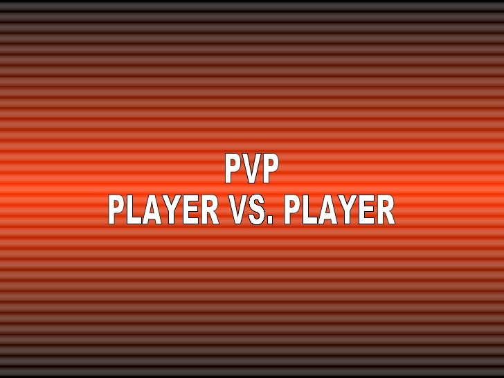 PVP PLAYER VS. PLAYER