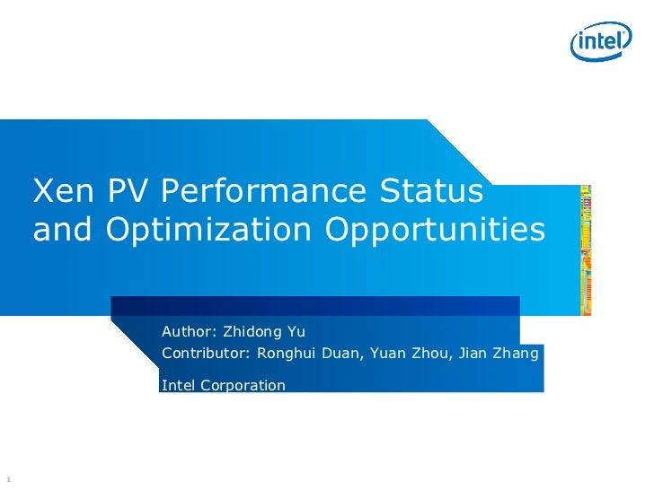 Xen PV Performance Status    and Optimization Opportunities           Author: Zhidong Yu           Contributor: Ronghui Du...