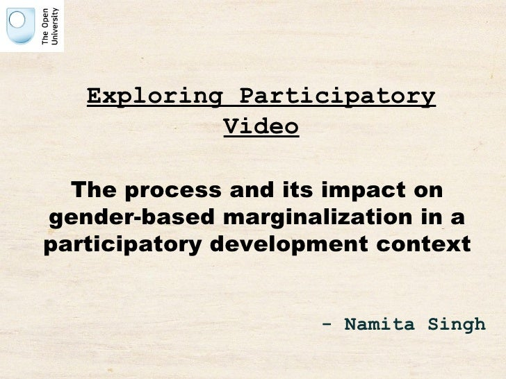 Exploring Participatory Video The process and its impact on gender-based marginalization in a participatory development co...