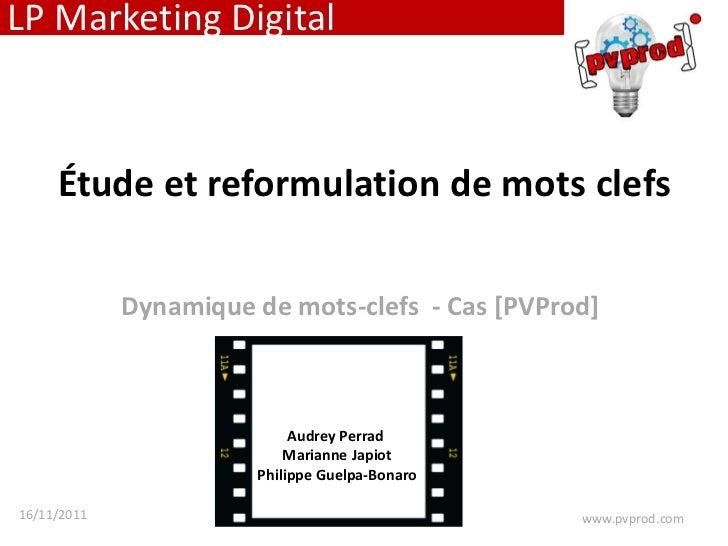 LP Marketing Digital     Étude et reformulation de mots clefs             Dynamique de mots-clefs - Cas [PVProd]          ...