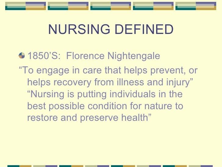 "NURSING DEFINED <ul><li>1850'S:  Florence Nightengale </li></ul><ul><li>"" To engage in care that helps prevent, or helps r..."