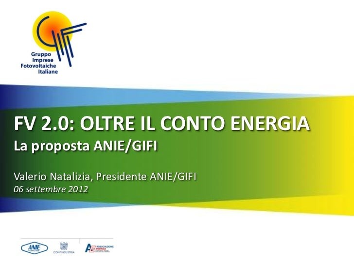 FV 2.0: OLTRE IL CONTO ENERGIALa proposta ANIE/GIFIValerio Natalizia, Presidente ANIE/GIFI06 settembre 2012