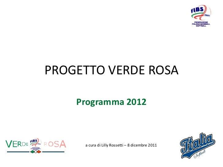 PROGETTO VERDE ROSA    Programma 2012     a cura di Lilly Rossetti – 8 dicembre 2011