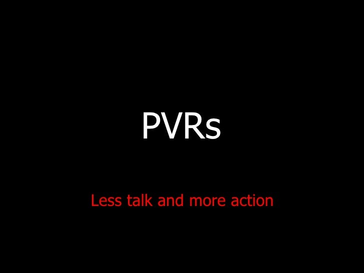 PVRs Less talk and more action