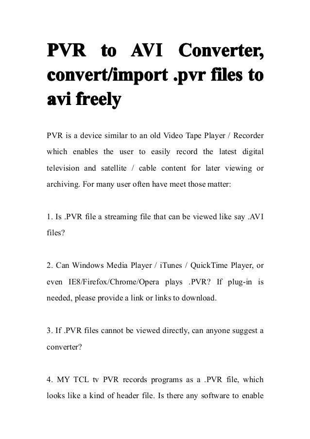 PVR to AVI Converter,convert/import .pvr files toavi freelyPVR is a device similar to an old Video Tape Player / Recorderw...