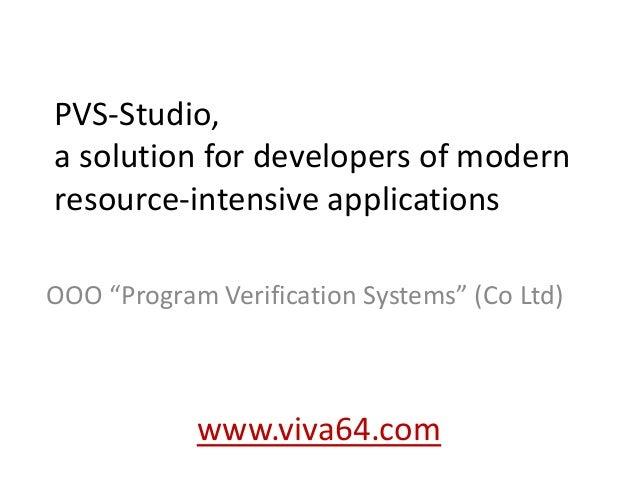 "PVS-Studio,a solution for developers of modernresource-intensive applicationsOOO ""Program Verification Systems"" (Co Ltd)  ..."