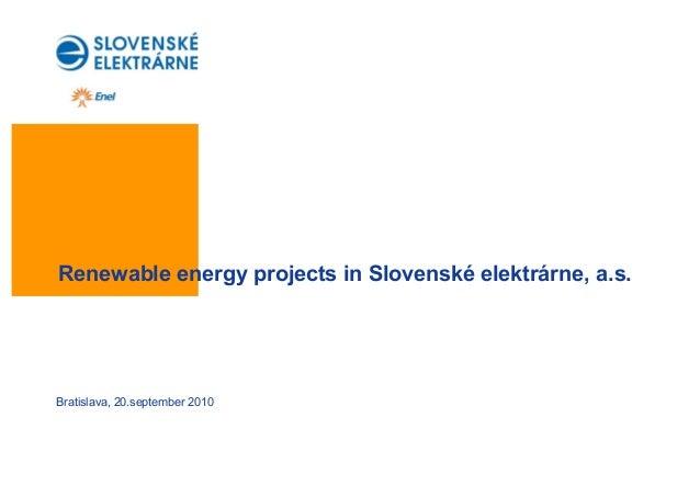 Renewable energy projects in Slovenské elektrárne, a.s. Bratislava, 20.september 2010