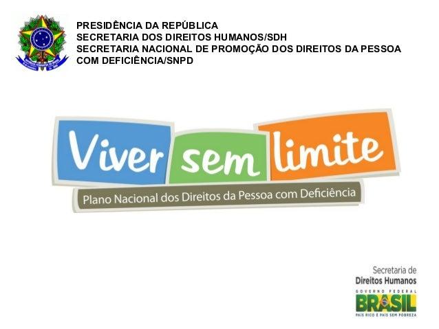 PRESIDÊNCIA DA REPÚBLICASECRETARIA DOS DIREITOS HUMANOS/SDHSECRETARIA NACIONAL DE PROMOÇÃO DOS DIREITOS DA PESSOACOM DEFIC...