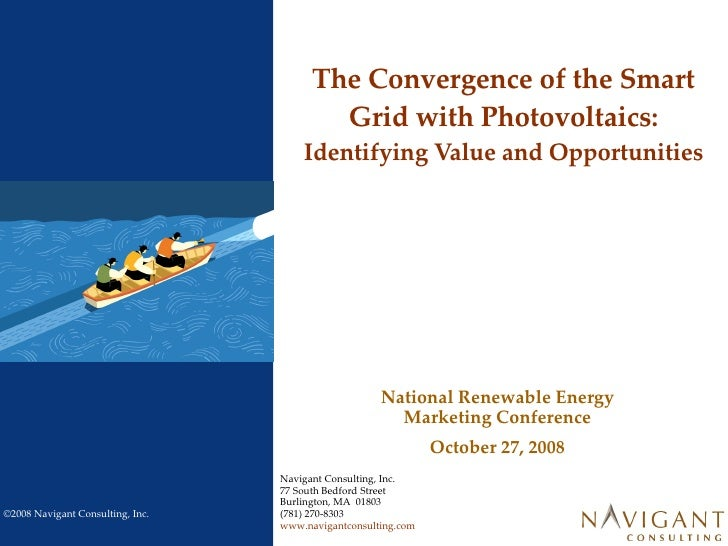 The Convergence of the Smart Grid with Photovoltaics:  Identifying Value and Opportunities Navigant Consulting, Inc. 77 So...