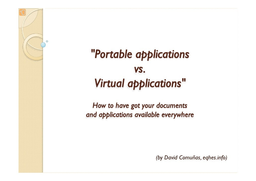 quot;Portable applications            vs.   Virtual applicationsquot;   How to have got your documents and applications av...