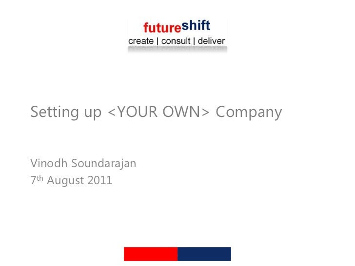 Setting up <YOUR OWN> CompanyVinodh Soundarajan7th August 2011