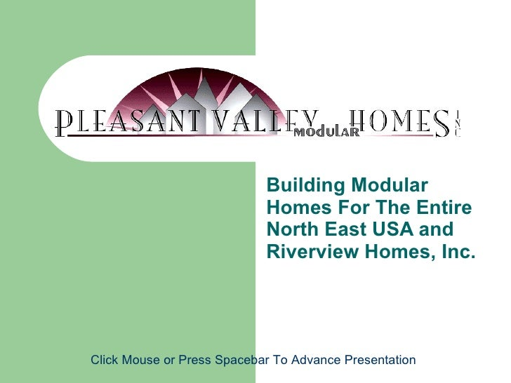 Building Modular Homes For The Entire North East USA and Riverview Homes, Inc. Click Mouse or Press Spacebar To Advance Pr...
