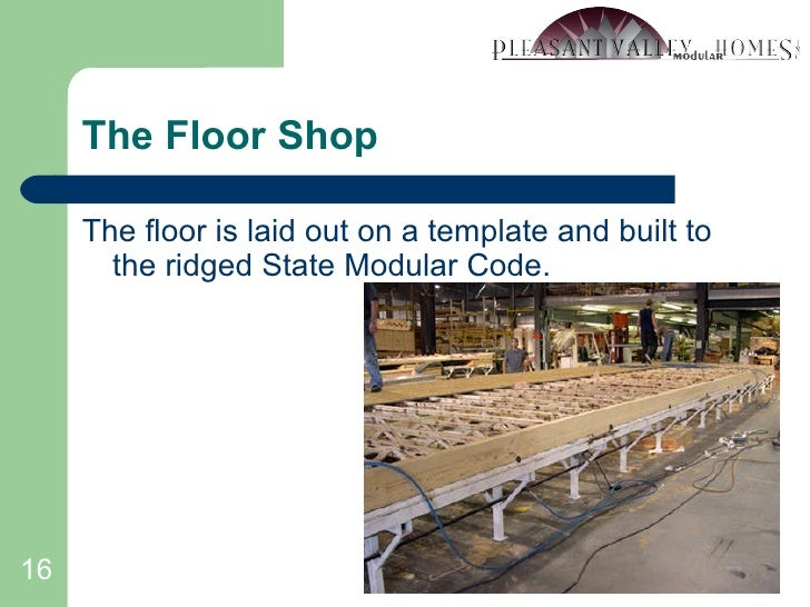 The Floor Shop <ul><li>The floor is laid out on a template and built to the ridged State Modular Code. </li></ul>