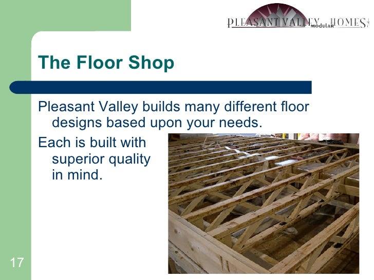The Floor Shop <ul><li>Pleasant Valley builds many different floor designs based upon your needs. </li></ul><ul><li>Each i...
