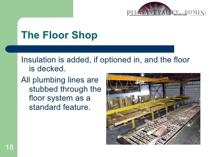 The Floor Shop <ul><li>Insulation is added, if optioned in, and the floor is decked. </li></ul><ul><li>All plumbing lines ...