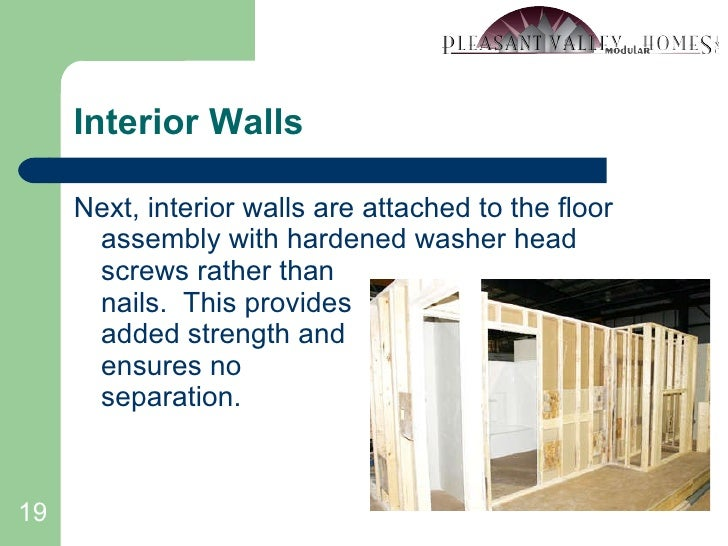 Interior Walls <ul><li>Next, interior walls are attached to the floor assembly with hardened washer head screws rather tha...