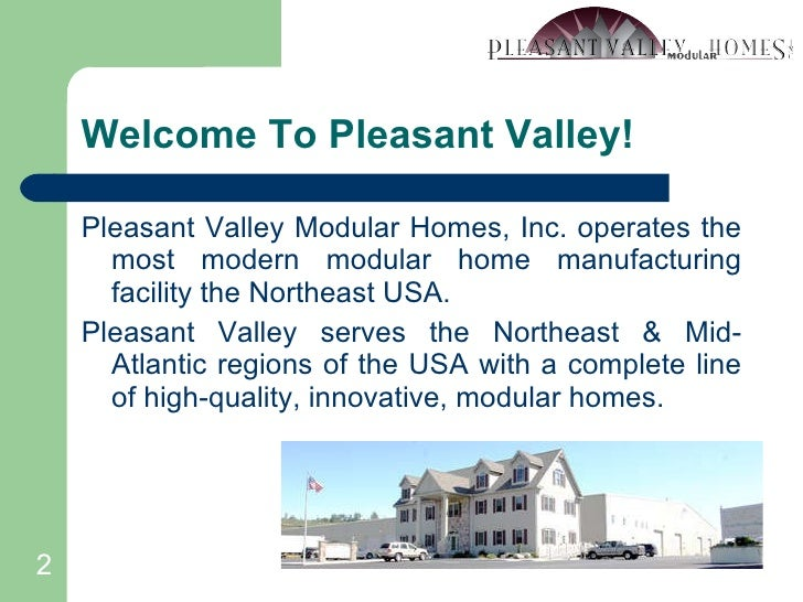 Welcome To Pleasant Valley! <ul><li>Pleasant Valley Modular Homes, Inc. operates the most modern modular home manufacturin...