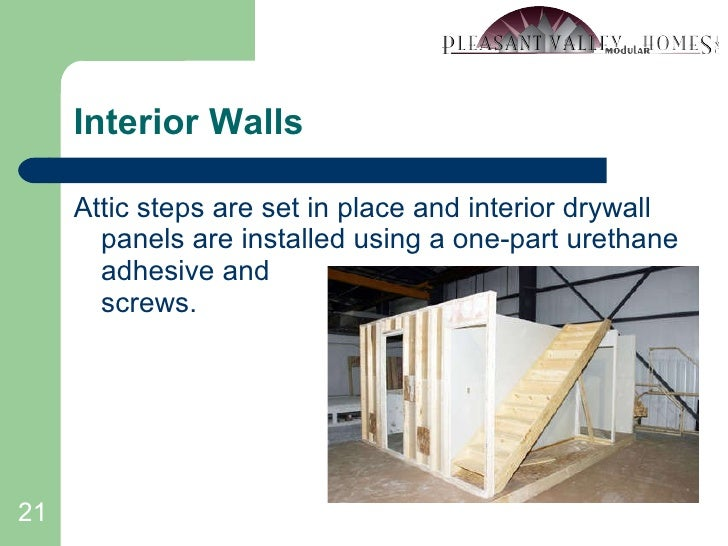 Interior Walls <ul><li>Attic steps are set in place and interior drywall panels are installed using a one-part urethane ad...
