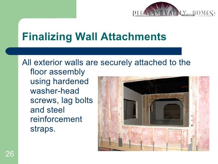 Finalizing Wall Attachments <ul><li>All exterior walls are securely attached to the floor assembly using hardened washer-h...