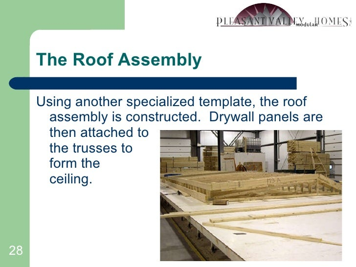 The Roof Assembly <ul><li>Using another specialized template, the roof assembly is constructed.  Drywall panels are then a...