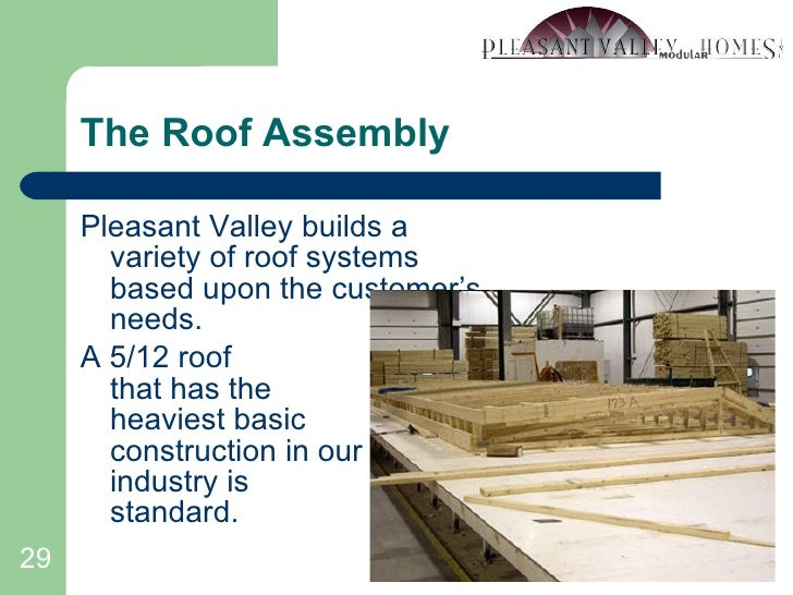 The Roof Assembly <ul><li>Pleasant Valley builds a variety of roof systems based upon the customer's needs. </li></ul><ul>...