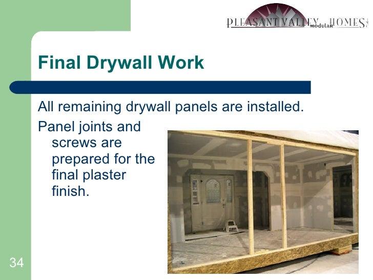 Final Drywall Work <ul><li>All remaining drywall panels are installed. </li></ul><ul><li>Panel joints and screws are prepa...