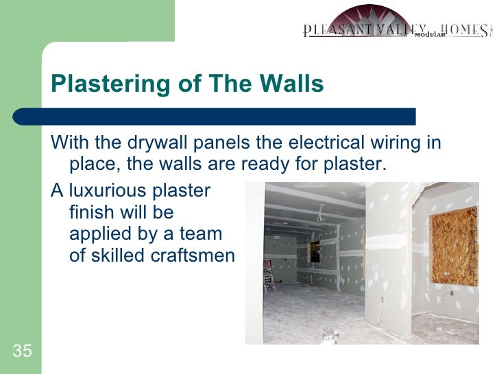 Plastering of The Walls <ul><li>With the drywall panels the electrical wiring in place, the walls are ready for plaster. <...