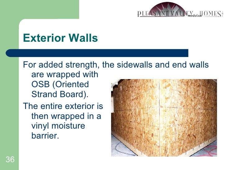 Exterior Walls <ul><li>For added strength, the sidewalls and end walls are wrapped with OSB (Oriented Strand Board). </li>...