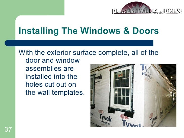 Installing The Windows & Doors <ul><li>With the exterior surface complete, all of the door and window assemblies are insta...