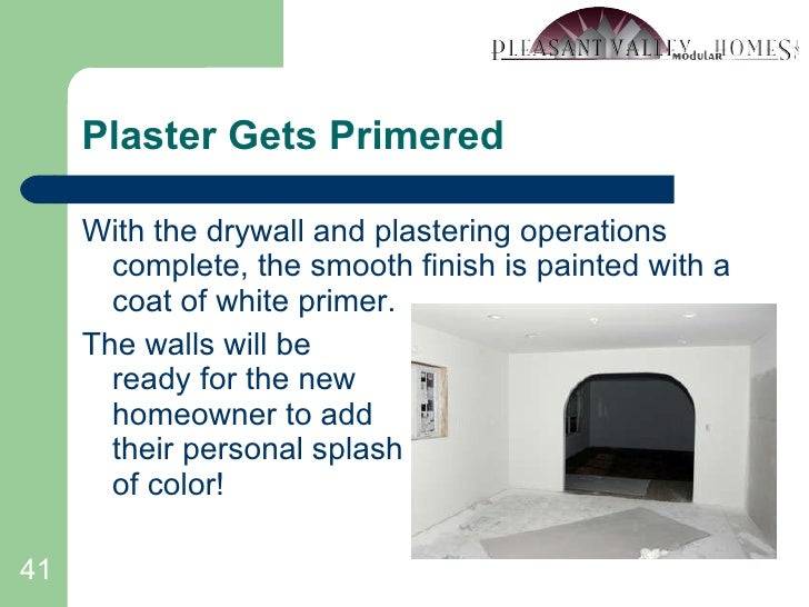 Plaster Gets Primered <ul><li>With the drywall and plastering operations complete, the smooth finish is painted with a coa...