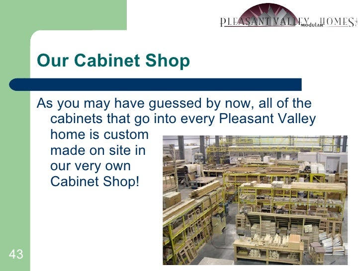 Our Cabinet Shop <ul><li>As you may have guessed by now, all of the cabinets that go into every Pleasant Valley home is cu...