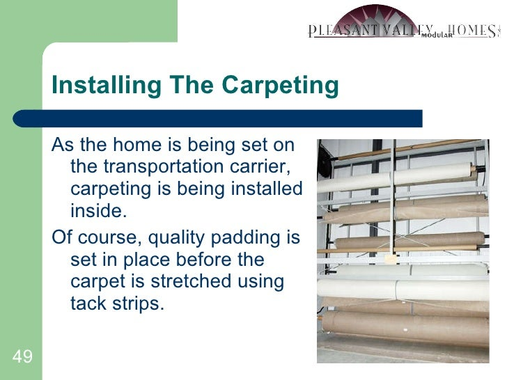 Installing The Carpeting <ul><li>As the home is being set on the transportation carrier, carpeting is being installed insi...