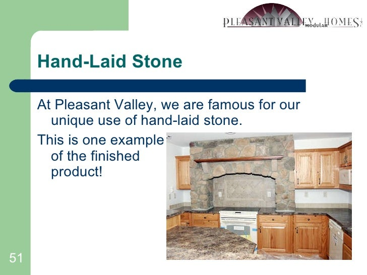 Hand-Laid Stone <ul><li>At Pleasant Valley, we are famous for our unique use of hand-laid stone. </li></ul><ul><li>This is...