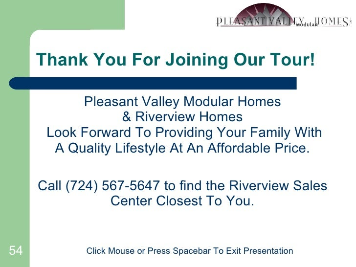 Thank You For Joining Our Tour! <ul><li>Pleasant Valley Modular Homes & Riverview Homes  Look Forward To Providing Your Fa...