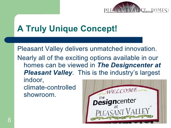 A Truly Unique Concept! <ul><li>Pleasant Valley delivers unmatched innovation. </li></ul><ul><li>Nearly all of the excitin...