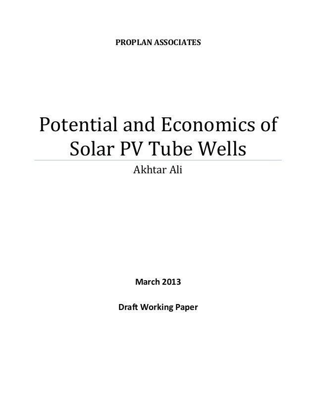 PROPLAN ASSOCIATES  Potential and Economics of Solar PV Tube Wells Akhtar Ali  March 2013 Draft Working Paper