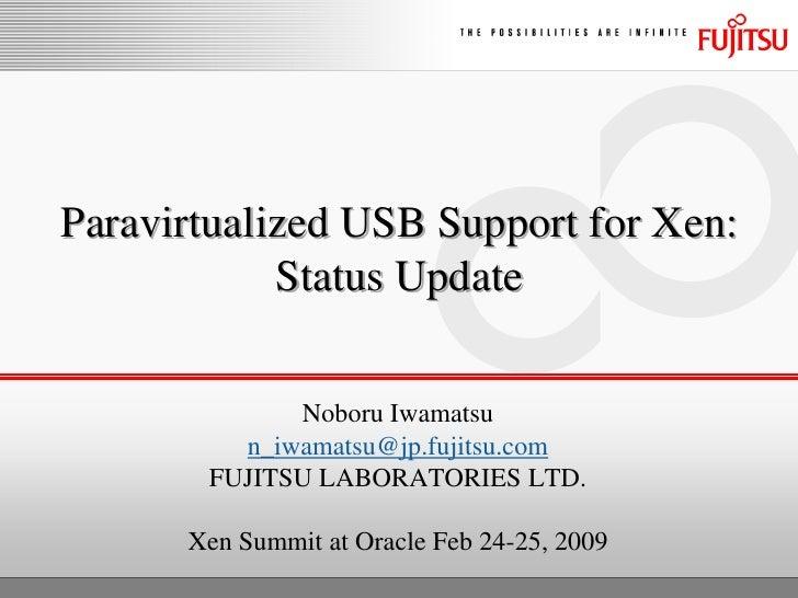 Paravirtualized USB Support for Xen:             Status Update               Noboru Iwamatsu          n_iwamatsu@jp.fujits...