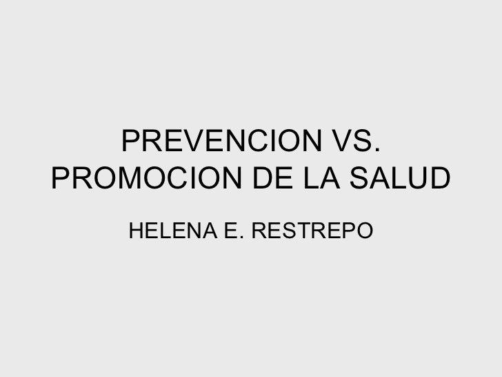 PREVENCION VS. PROMOCION DE LA SALUD HELENA E. RESTREPO