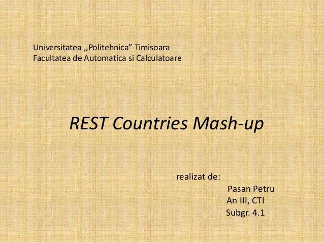 """Universitatea ,,Politehnica"""" Timisoara Facultatea de Automatica si Calculatoare REST Countries Mash-up realizat de: Pasan ..."""