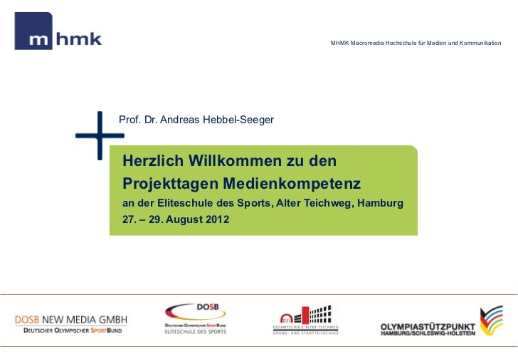 MHMK Macromedia Hochschule für Medien und KommunikationProf. Dr. Andreas Hebbel-SeegerHerzlich Willkommen zu denProjekttag...
