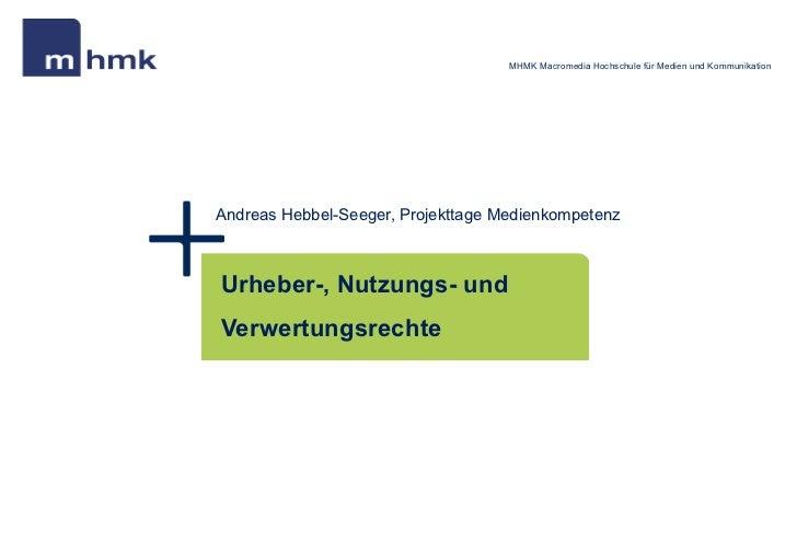 MHMK Macromedia Hochschule für Medien und KommunikationAndreas Hebbel-Seeger, Projekttage MedienkompetenzUrheber-, Nutzung...