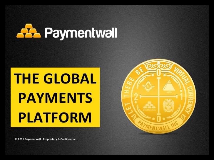 © 2011 Paymentwall.  Proprietary & Confidential. THE GLOBAL PAYMENTS PLATFORM