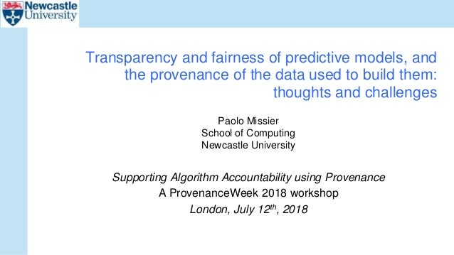 Paolo Missier School of Computing Newcastle University Supporting Algorithm Accountability using Provenance A ProvenanceWe...