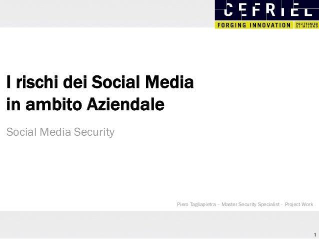 I rischi dei Social Media in ambito Aziendale Social Media Security  Piero Tagliapietra – Master Security Specialist - Pro...